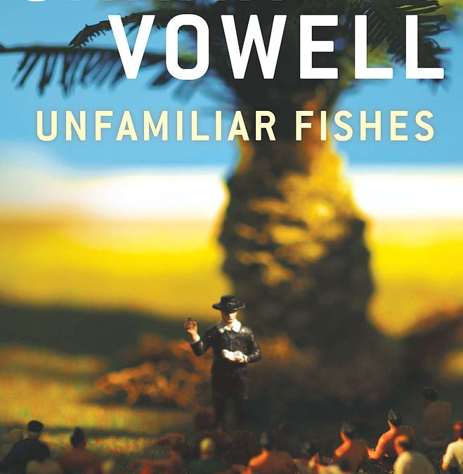 Sarah Vowell: Unfamiliar Fishes